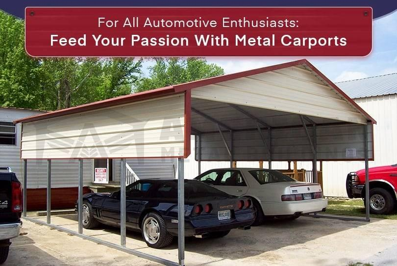 For All Automotive Enthusiasts: Feed Your Passion With Metal Carports