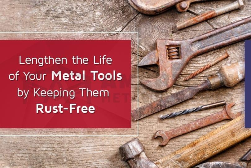 Lengthen the Life of Your Metal Tools by Keeping Them Rust-Free