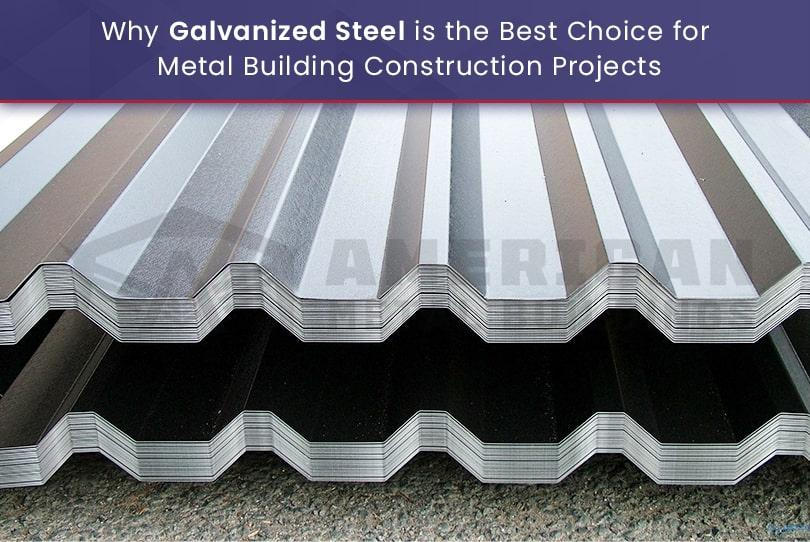 Why Galvanized Steel is the Best Choice for Metal Building Construction Projects