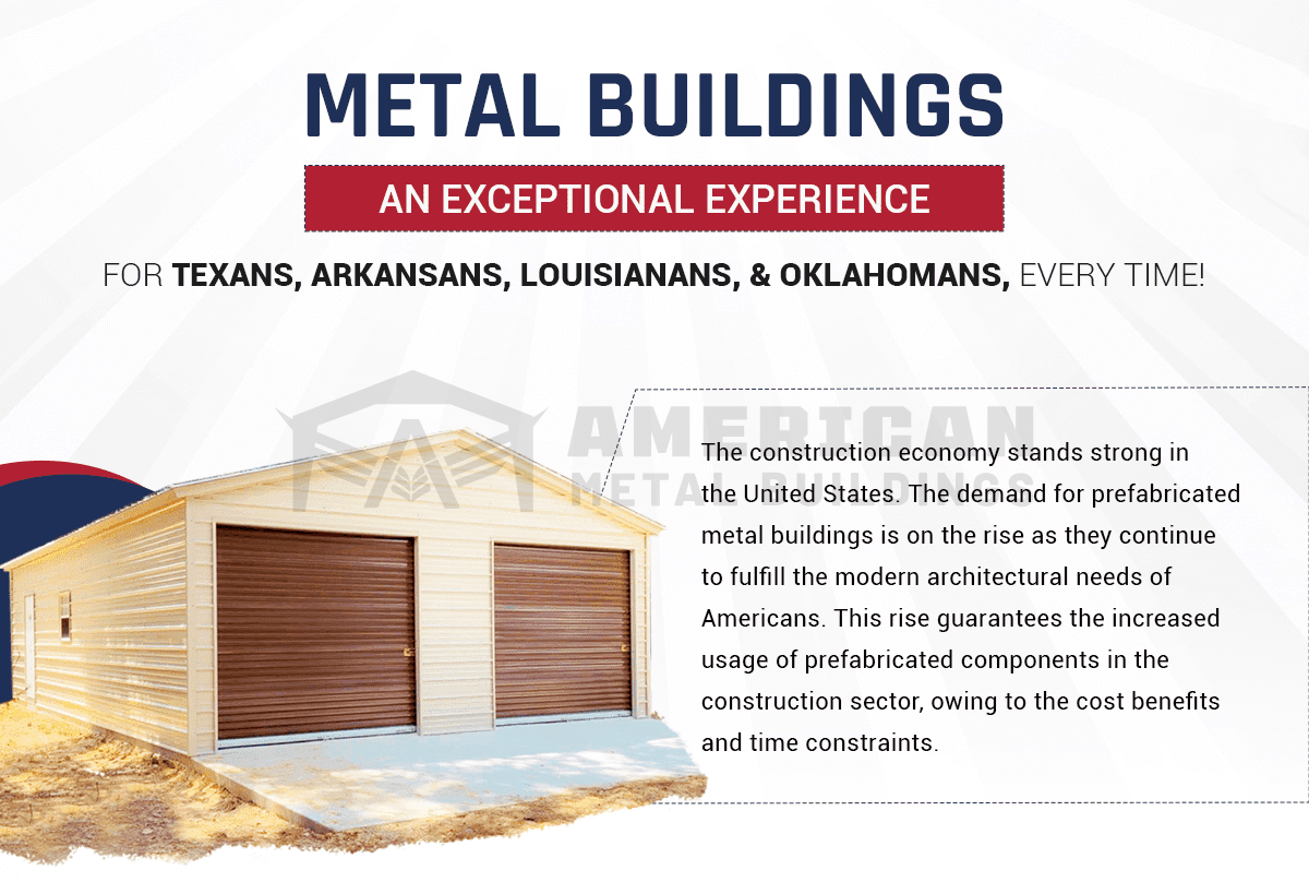 Metal Buildings: An Exceptional Experience for Texans, Arkansans, Louisianans, and Oklahomans, Every time!