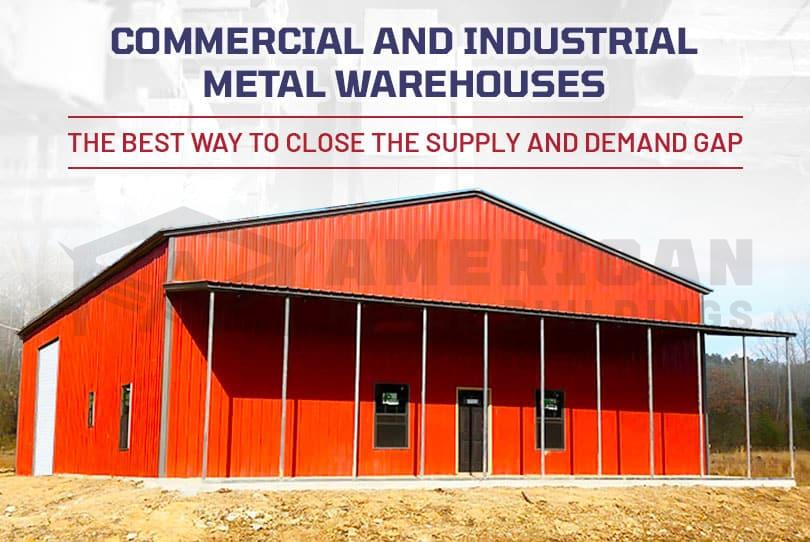 Commercial and Industrial Metal Warehouses - The best way to close the supply and demand gap